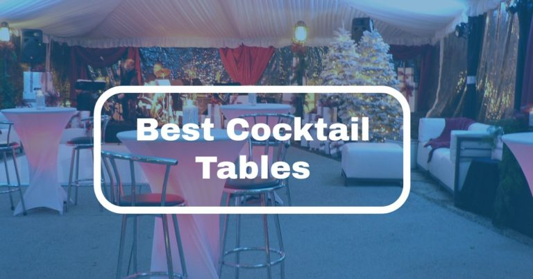 Finding the Best Cocktail Tables for 2020 – We Picked Top 7 with Reviews
