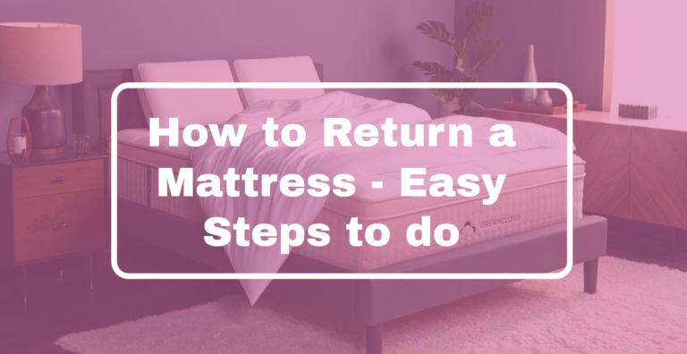 How to Return a Mattress: A Helpful Step-by-Step